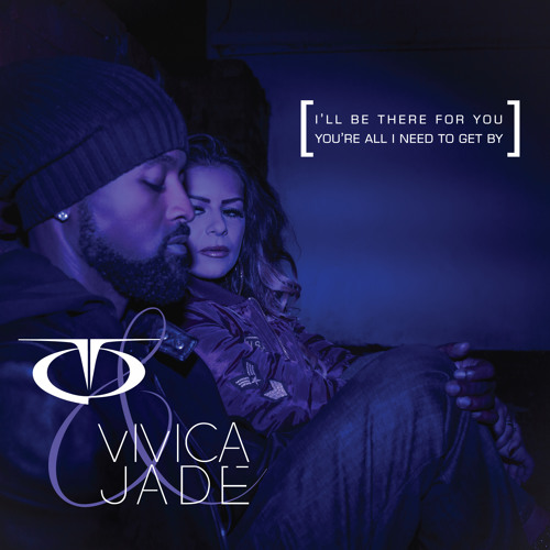 "TQ & Vivica Jade – ""I'll Be There For You / You're All I Need To Get By"""
